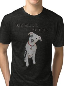Ban Stupid Humans Tri-blend T-Shirt