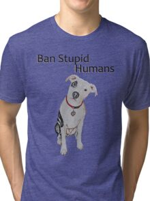 Ban Stupid Humans Tri-blend T-Shirt