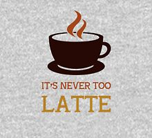 It's never too latte. T-Shirt