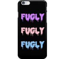 You fugly. iPhone Case/Skin