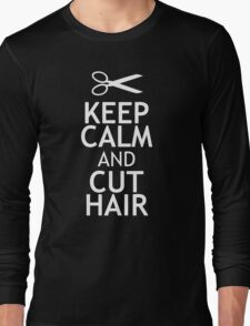 KEEP CALM AND CUT HAIR Long Sleeve T-Shirt