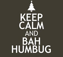 KEEP CALM AND BAH HUMBUG Unisex T-Shirt