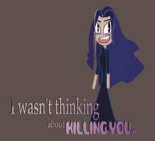 I wasn't thinking about killing you.  by Weber Consulting