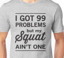 I got 99 problems but my squat ain't one Unisex T-Shirt