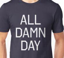All Damn Day Unisex T-Shirt