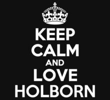 Keep Calm and Love HOLBORN by Jonelleon