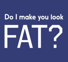 Do I make you look fat? T-Shirt