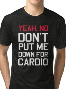 Yea no don't put me down for cardio Tri-blend T-Shirt