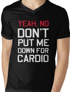 Yea no don't put me down for cardio Mens V-Neck T-Shirt