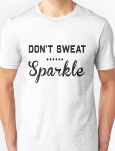 Don't sweat. Sparkle T-Shirt