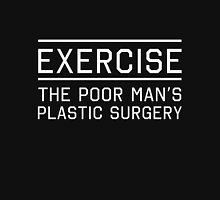 Exercise. Poor Man's Surgery Unisex T-Shirt