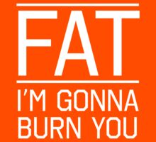 Fat. I'm gonna burn you T-Shirt