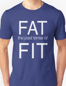 Fat. The past tense of Fit T-Shirt