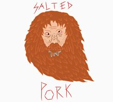 The salted pork is particularly good Unisex T-Shirt