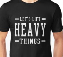 Let's lift heavy things Unisex T-Shirt
