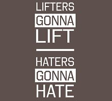 Lifters gonna lift. Haters gonna hate Unisex T-Shirt