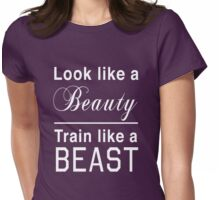 Look like a beauty. Train like a beast Womens Fitted T-Shirt