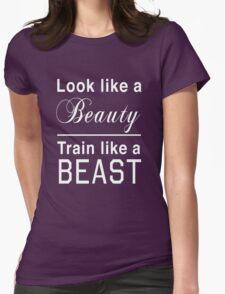 Look like a beauty. Train like a beast T-Shirt