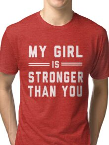 My girl is stronger than you Tri-blend T-Shirt