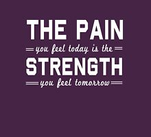 The pain you feel today is the strength you feel tomorrow Womens Fitted T-Shirt