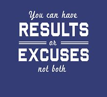 You can have results or excuses. Not both Unisex T-Shirt