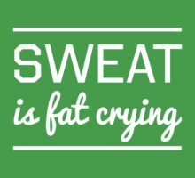 Sweat is fat crying by workout