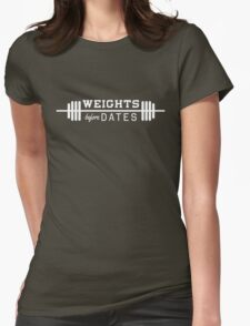Weights before dates Womens Fitted T-Shirt