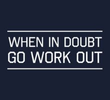 When in doubt workout by workout