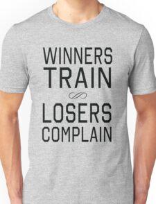 Winners train. Losers Complain Unisex T-Shirt