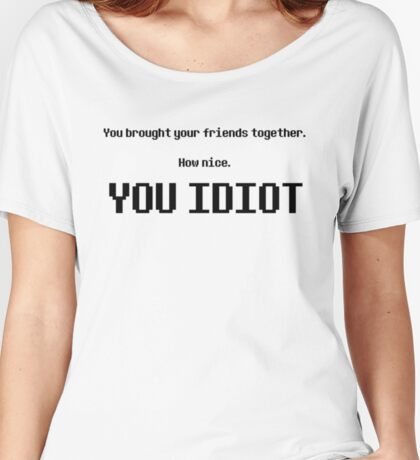 YOU IDIOT Women's Relaxed Fit T-Shirt