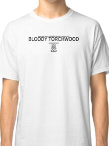 """Bloody Torchwood"" quote Classic T-Shirt"