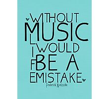 Without Music Frederich Nietzsche Photographic Print