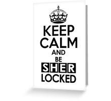 Sherlock - Keep Calm And Be SherLocked Greeting Card