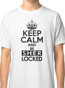 Sherlock - Keep Calm And Be SherLocked Classic T-Shirt