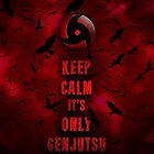 Itachi - Keep Calm Its Only Genjutsu  by Anime Pie