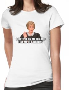 Don't Pee on My Leg and Tell me it's Raining Womens Fitted T-Shirt