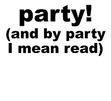 I Love To Party (And By Party I Mean Read) by kwg2200
