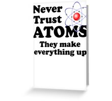 Never Trust Atoms Greeting Card