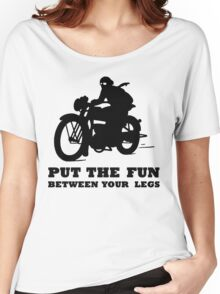 PUT THE FUN BETWEEN YOUR LEGS MOTORBIKE Women's Relaxed Fit T-Shirt