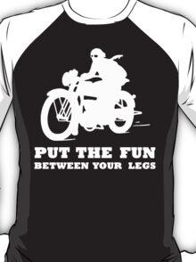 PUT THE FUN BETWEEN YOUR LEGS WHITE MOTORBIKE T-Shirt