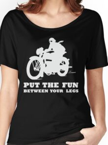 PUT THE FUN BETWEEN YOUR LEGS WHITE MOTORBIKE Women's Relaxed Fit T-Shirt