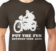 PUT THE FUN BETWEEN YOUR LEGS WHITE MOTORBIKE Unisex T-Shirt