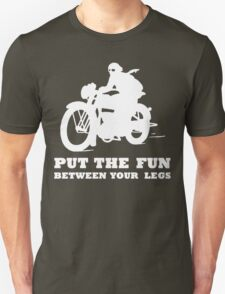 PUT THE FUN BETWEEN YOUR LEGS WHITE MOTORBIKE T-Shirt