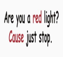 Are you a red light? Cause just stop. by boleeez