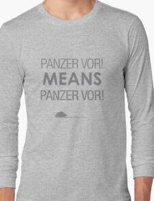 'Panzer Vor' Means... Long Sleeve T-Shirt