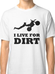I LIVE FOR DIRT MOTOCROSS CRAZY SUPERMAN FREESTYLE Classic T-Shirt