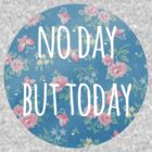 No Day But Today by rhiannonhope