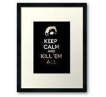 Keep Calm and Kill 'em all Framed Print