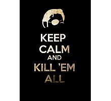 Keep Calm and Kill 'em all Photographic Print