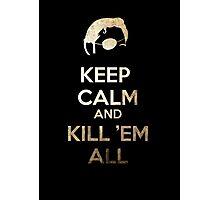Keep Calm and Kill 'em all Photographic Print